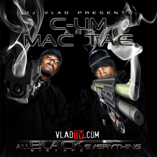 "DJ VLAD Presents C-Lim & Mac Tae ""All Black Everything"""