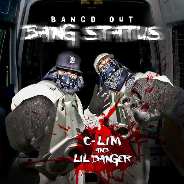 "C-LIM AND LIL DANGER - ""BANDG OUT, BANG STATUS"""