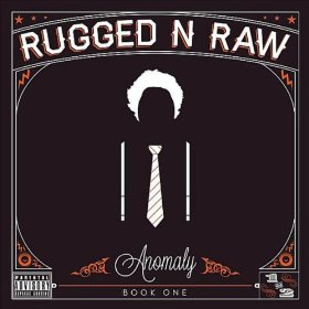 Rugged n Raw – Anomaly Book One Album Review