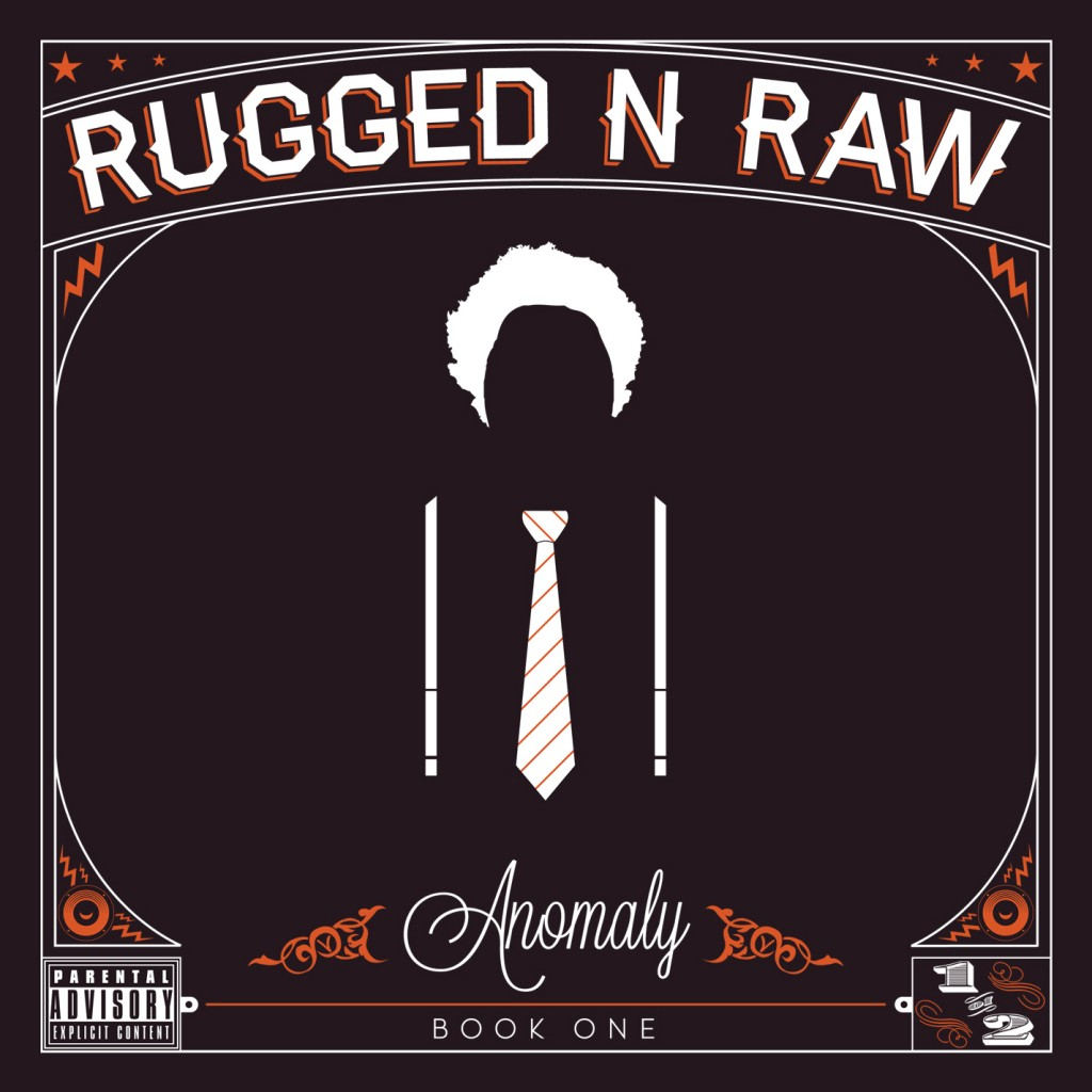 AN ANOMALY ON ALL STAGES:  RUGGED N RAW INTERVIEW