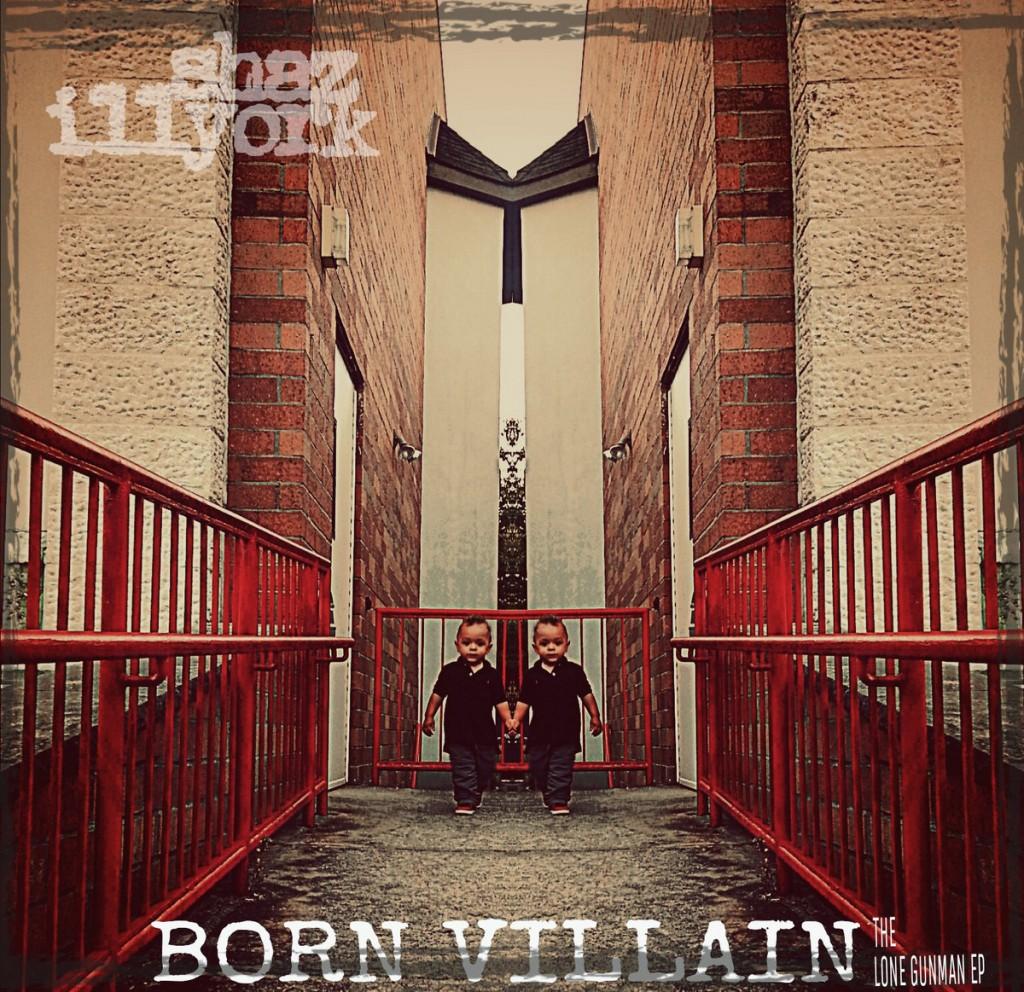 SHAZ ILLYORK – BORN VILLAIN: THE LONE GUNMAN EP Review
