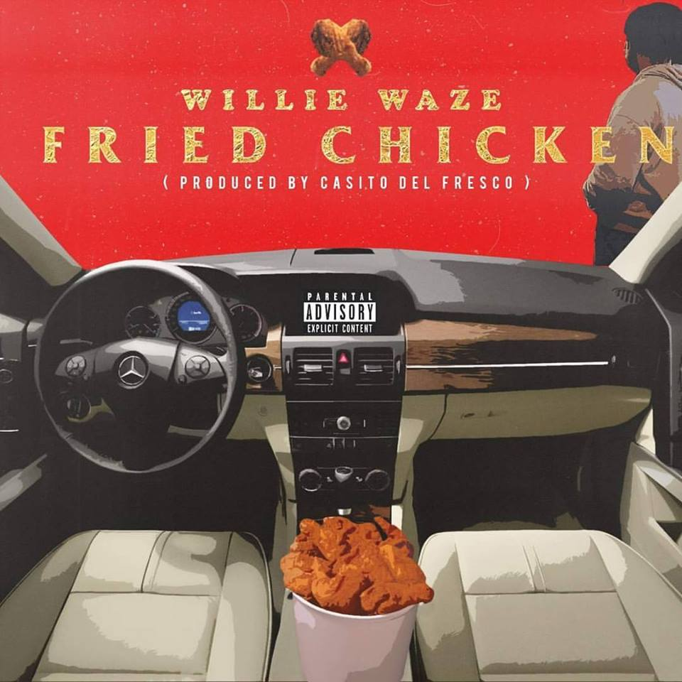 "WILLIE WAZE – ""FRIED CHICKEN"" Video Single Review"